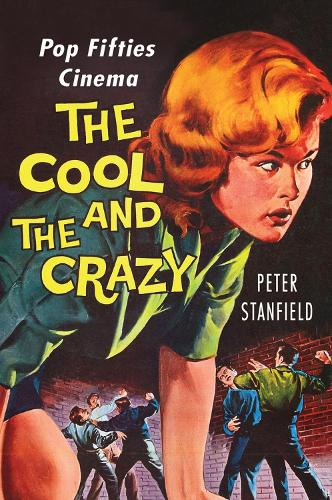 The Cool and the Crazy: Pop Fifties Cinema (Paperback)
