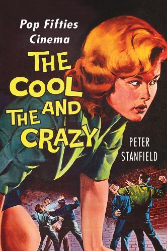 The Cool and the Crazy: Pop Fifties Cinema (Hardback)