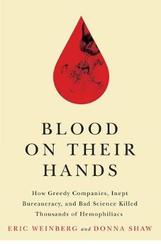 Blood on Their Hands: How Greedy Companies, Inept Bureaucracy, and Bad Science Killed Thousands of Hemophiliacs (Hardback)