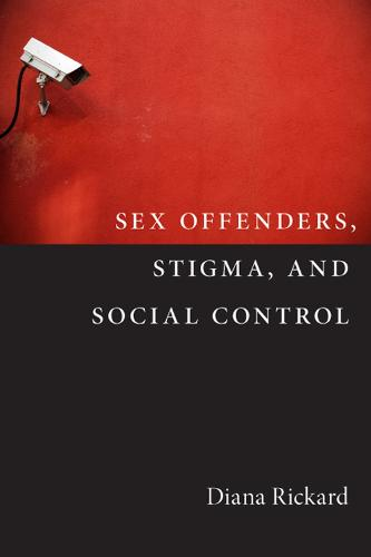 Sex Offenders, Stigma, and Social Control - Critical Issues in Crime and Society (Paperback)