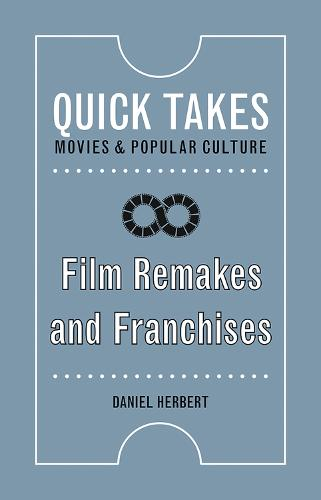 Film Remakes and Franchises - Quick Takes: Movies and Popular Culture (Paperback)
