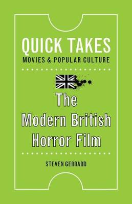 The Modern British Horror Film - Quick Takes: Movies and Popular Culture (Paperback)