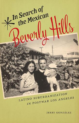 In Search of the Mexican Beverly Hills: Latino Suburbanization in Postwar Los Angeles - Latinidad: Transnational Cultures in the United States (Hardback)