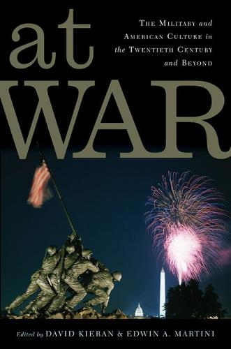 At War: The Military and American Culture in the Twentieth Century and Beyond - War Culture (Hardback)