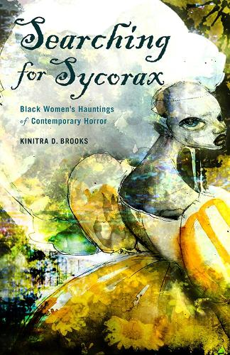 Searching for Sycorax: Black Women's Hauntings of Contemporary Horror (Paperback)
