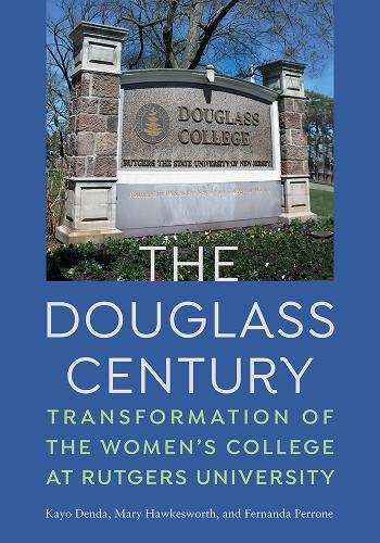 The Douglass Century: Transformation of the Women's College at Rutgers University (Hardback)