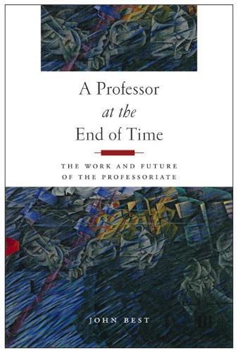 A Professor at the End of Time: The Work and Future of the Professoriate (Paperback)