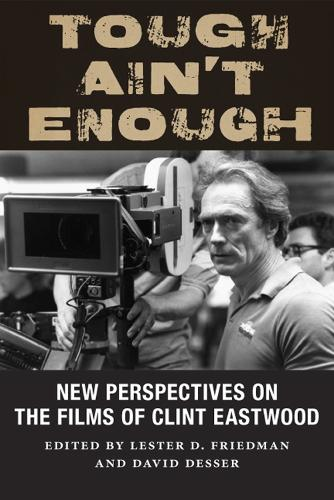 Tough Ain't Enough: New Perspectives on the Films of Clint Eastwood (Hardback)