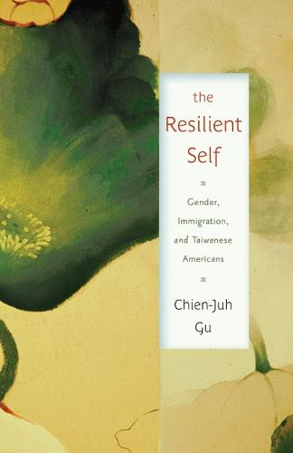 The Resilient Self: Gender, Immigration, and Taiwanese Americans - Asian American Studies Today (Hardback)
