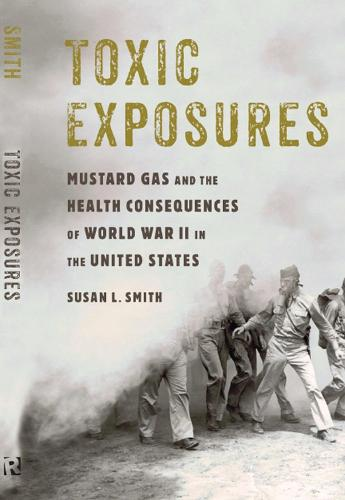 Toxic Exposures: Mustard Gas and the Health Consequences of World War II in the United States - Critical Issues in Health and Medicine Series (Paperback)