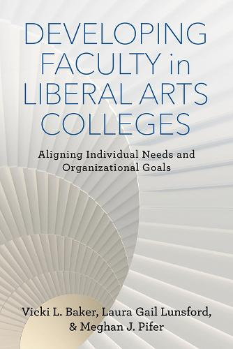 Developing Faculty in Liberal Arts Colleges: Aligning Individual Needs and Organizational Goals - The American Campus (Paperback)