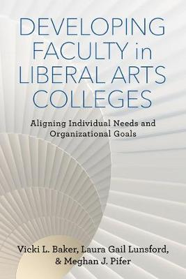 Developing Faculty in Liberal Arts Colleges: Aligning Individual Needs and Organizational Goals - The American Campus (Hardback)
