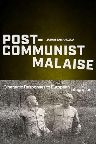 Post-Communist Malaise: Cinematic Responses to European Integration - Media Matters (Hardback)