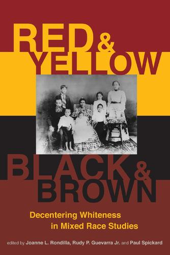 Red and Yellow, Black and Brown: Decentering Whiteness in Mixed Race Studies (Paperback)