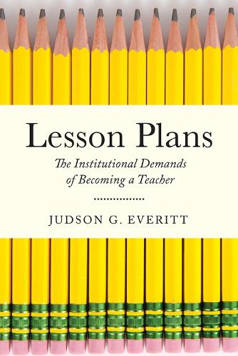 Lesson Plans: The Institutional Demands of Becoming a Teacher - Critical Issues in American Education (Paperback)