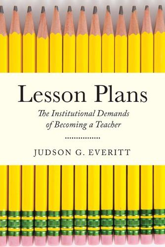 Lesson Plans: The Institutional Demands of Becoming a Teacher - Critical Issues in American Education (Hardback)