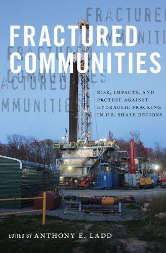 Fractured Communities: Risk, Impacts, and Protest Against Hydraulic Fracking in U.S. Shale Regions - Nature, Society, and Culture (Paperback)