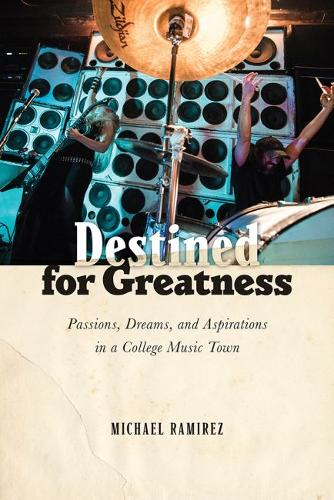 Destined for Greatness: Passions, Dreams, and Aspirations in a College Music Town (Paperback)