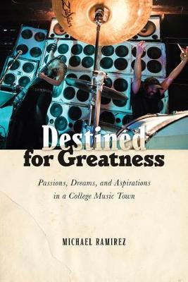 Destined for Greatness: Passions, Dreams, and Aspirations in a College Music Town (Hardback)