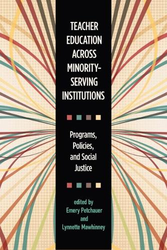 Teacher Education across Minority-Serving Institutions: Programs, Policies, and Social Justice (Paperback)
