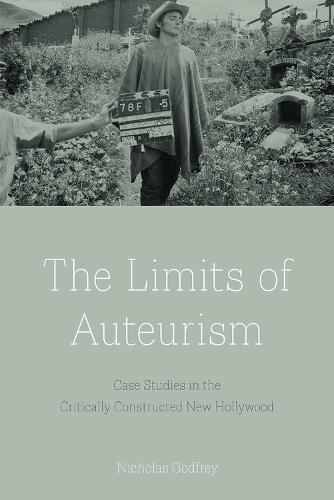 The Limits of Auteurism: Case Studies in the Critically Constructed New Hollywood (Hardback)