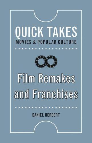 Film Remakes and Franchises - Quick Takes: Movies and Popular Culture (Hardback)