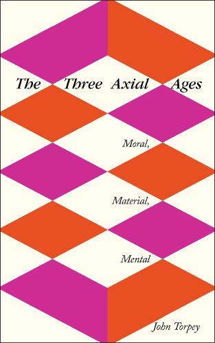 The Three Axial Ages: Moral, Material, Mental (Paperback)