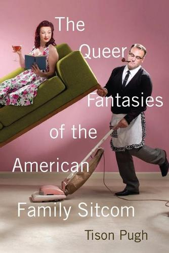 The Queer Fantasies of the American Family Sitcom (Paperback)