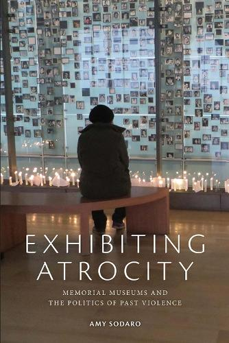 Exhibiting Atrocity: Memorial Museums and the Politics of Past Violence (Paperback)