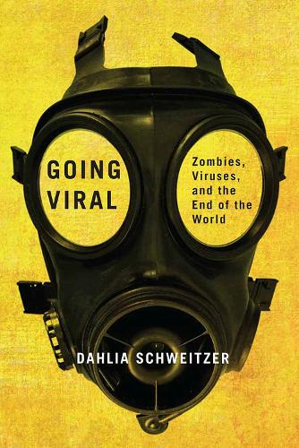 Going Viral: Zombies, Viruses, and the End of the World (Hardback)