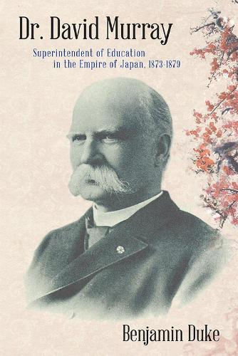 Dr. David Murray: Superintendent of Education in the Empire of Japan, 1873-1879 (Hardback)
