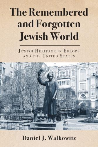 The Remembered and Forgotten Jewish World: Jewish Heritage in Europe and the United States (Paperback)