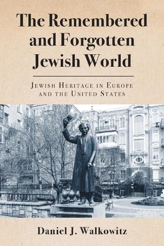 The Remembered and Forgotten Jewish World: Jewish Heritage in Europe and the United States (Hardback)