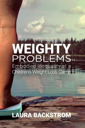 Weighty Problems: Embodied Inequality at a Children's Weight Loss Camp (Hardback)