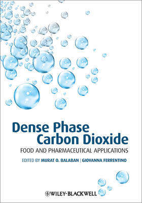 Dense Phase Carbon Dioxide: Food and Pharmaceutical Applications (Hardback)