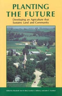 Planting the Future: Developing an Agriculture That Sustains Land and Community (Paperback)