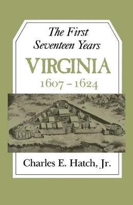 First Seventeen Years: Virginia, 1607-24 (Paperback)