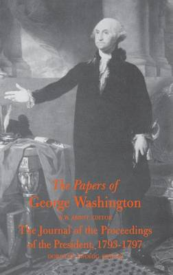 The Papers of George Washington Journal of the Proceedings of the President, 1793-97 (Hardback)