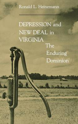 Depression and New Deal Virginia: The Enduring Dominion (Hardback)