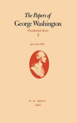 The Papers of George Washington Presidential Series (Hardback)