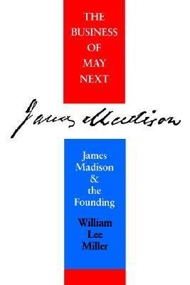 The Business of May Next: James Madison and the Founding (Paperback)