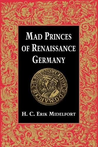 Mad Princes of Renaissance Germany - Studies in Early Modern German History (Paperback)