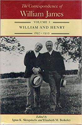 The Correspondence of William James v.3; William and Henry, 1897-1910 - The Correspondence of William James (Hardback)