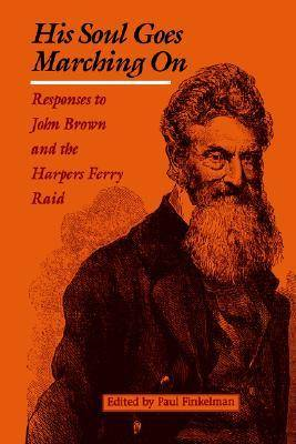 His Soul Goes Marching on: Responses to John Brown and the Harpers Ferry Raid (Paperback)