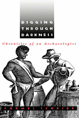 Digging Through Darkness: Chronicles of an Archaeologist (Hardback)