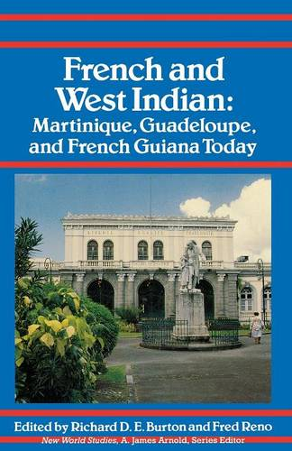 French and West Indian: Martinique, Guadeloupe, and French Guiana Today - New World Studies (Paperback)