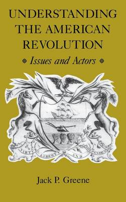 Understanding the American Revolution: Issues and Actors (Hardback)