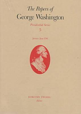 The Papers of George Washington v.5; Presidential Series;January-June 1790 (Hardback)