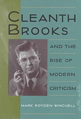 Cleanth Brooks and the Rise of Modern Criticism - Minds of the New South (Hardback)