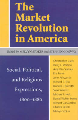 The Market Revolution in America: Social, Political and Religious Expressions, 1800-80 (Paperback)